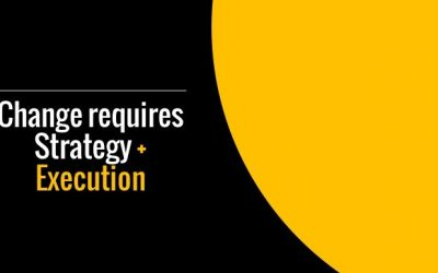 Effective change requires strategy and execution