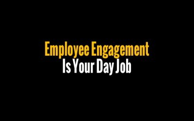 Employee Engagement Is Your Day Job